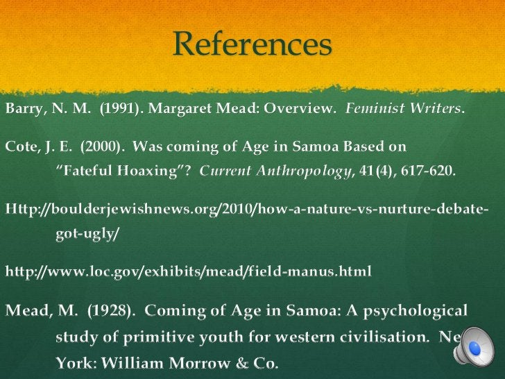 ReferencesBarry, N. M. (1991). Margaret Mead: Overview. Feminist Writers.Cote, J. E. (2000). Was coming of Age in Samoa Ba...