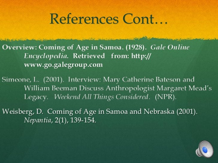 References Cont…Overview: Coming of Age in Samoa. (1928). Gale Online     Encyclopedia. Retrieved from: http://     www.go...