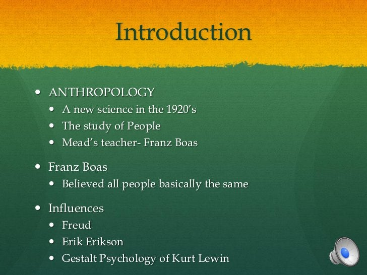 Introduction ANTHROPOLOGY   A new science in the 1920's   The study of People   Mead's teacher- Franz Boas Franz Boas...