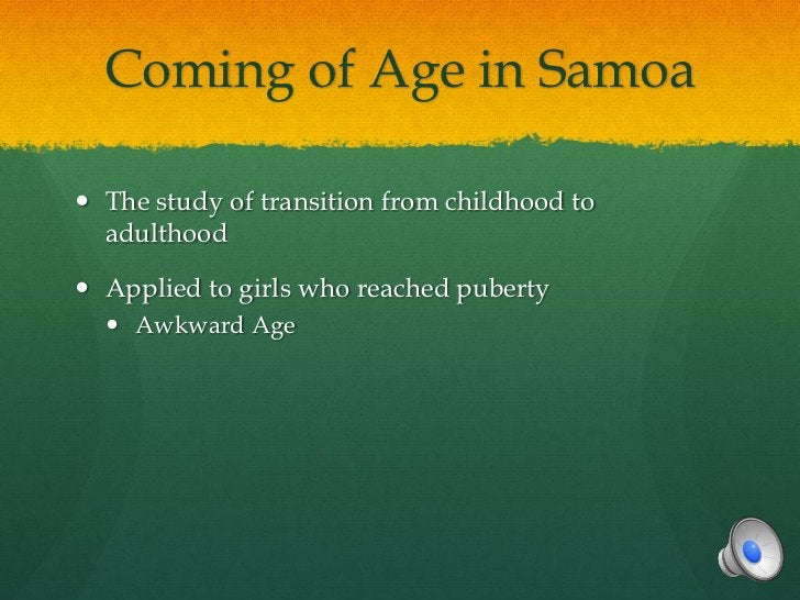 Coming of Age in Samoa The study of transition from childhood to  adulthood Applied to girls who reached puberty   Awkw...