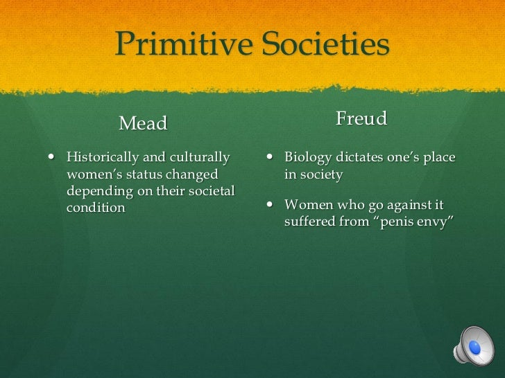 Primitive Societies          Mead                             Freud Historically and culturally    Biology dictates one'...