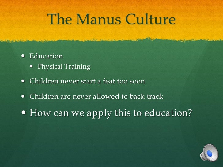 The Manus Culture Education   Physical Training Children never start a feat too soon Children are never allowed to bac...