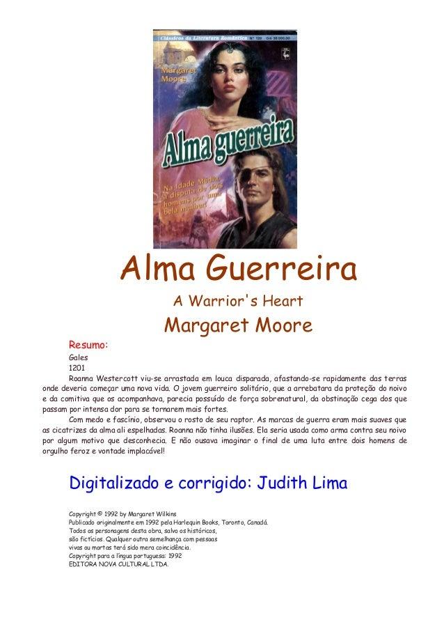 Alma Guerreira A Warrior's Heart Margaret Moore Resumo: Gales 1201 Roanna Westercott viu-se arrastada em louca disparada, ...