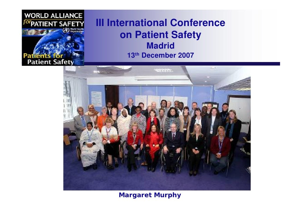 III International Conference        on Patient Safety            Madrid       13th December 2007         Margaret Murphy
