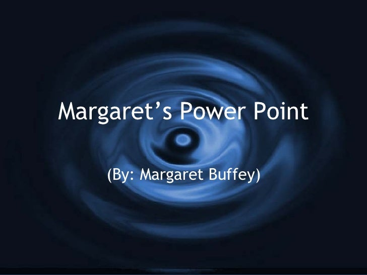 Margaret's Power Point (By: Margaret Buffey)