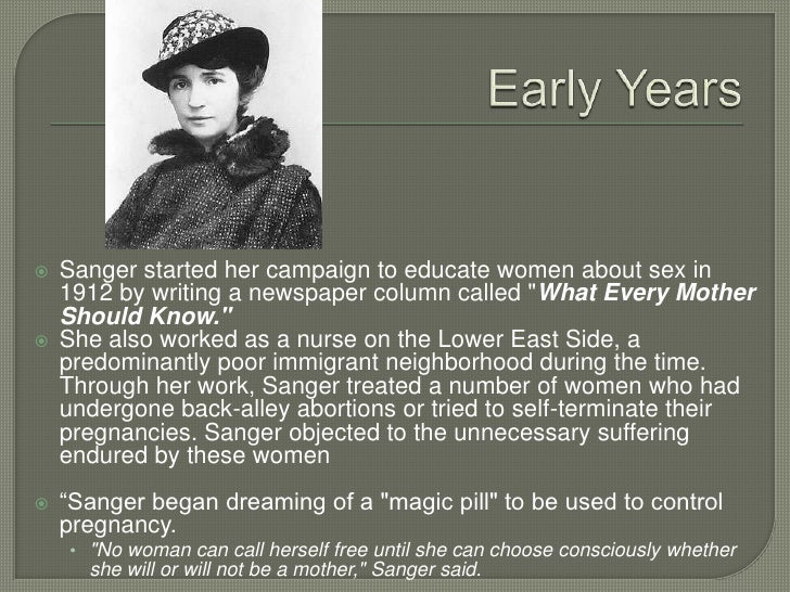 margaret sanger founded american birth control league to encourage contraception Margaret higgins sanger (born margaret louise higgins, september 14, 1879 – september 6, 1966, also known as margaret sanger slee) was an american birth control activist, sex educator, writer, and nurse.