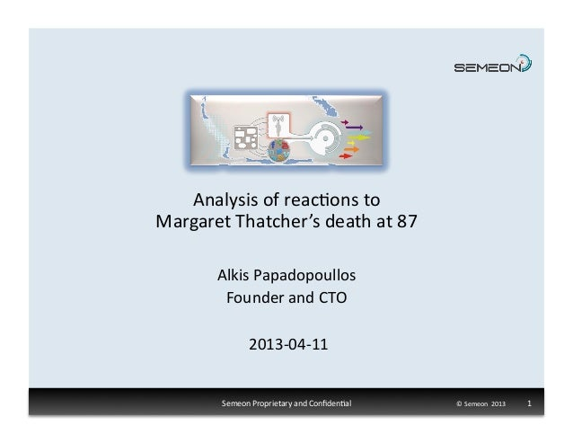 Analysis	  of	  reac1ons	  to	  	  Margaret	  Thatcher's	  death	  at	  87	            Alkis	  Papadopoullos	             ...