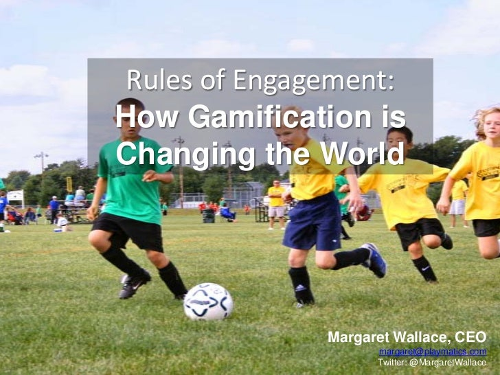 Rules of Engagement:How Gamification isChanging the World               Margaret Wallace, CEO                     margaret...