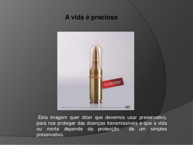 Esta imagem quer dizer que devemos usar preservativo, para nos proteger das doenças transmissíveis e que a vida ou morte d...