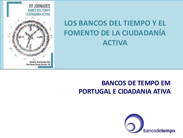LOS BANCOS DEL TIEMPO Y EL FOMENTO DE LA CIUDADANÍA ACTIVA BANCOS DE TEMPO EM PORTUGAL E CIDADANIA ATIVA