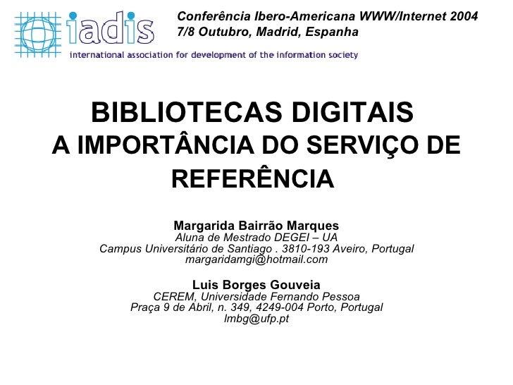 BIBLIOTECAS DIGITAIS  A IMPORTÂNCIA DO SERVIÇO DE REFERÊNCIA   Margarida Bairrão Marques Aluna de Mestrado DEGEI – UA Camp...