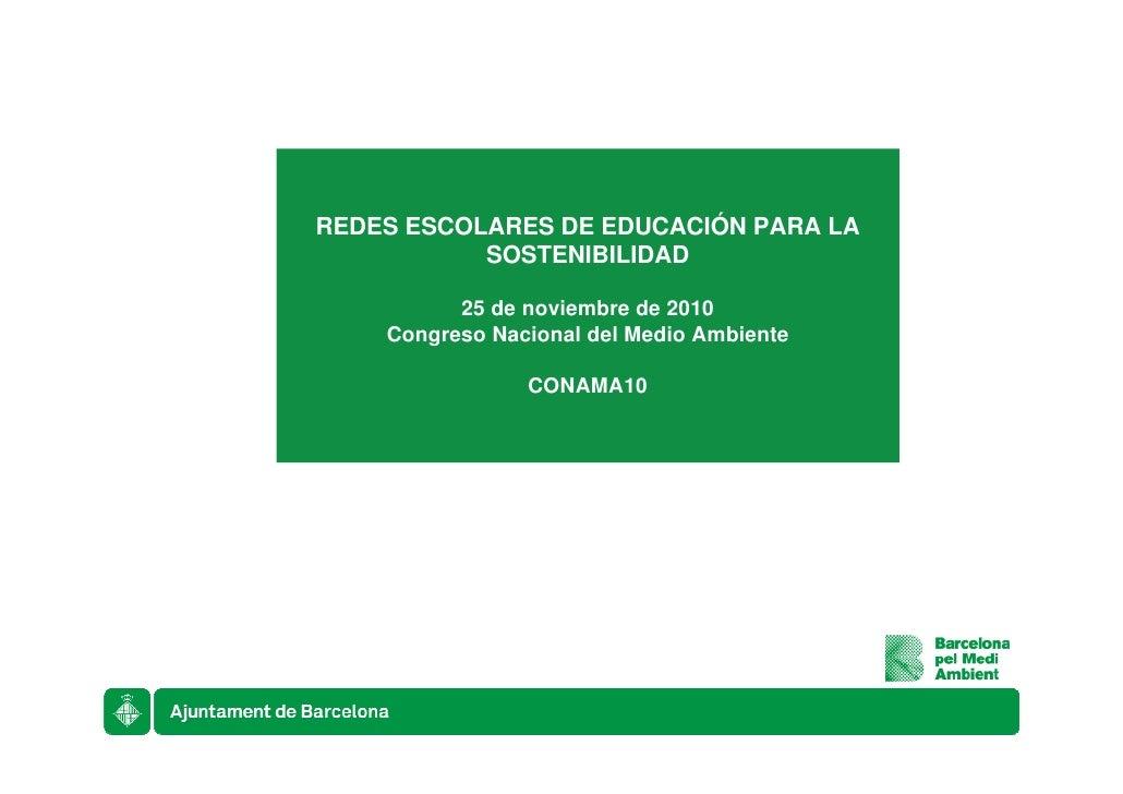 REDES ESCOLARES DE EDUCACIÓN PARA LA           SOSTENIBILIDAD          25 de noviembre de 2010    Congreso Nacional del Me...