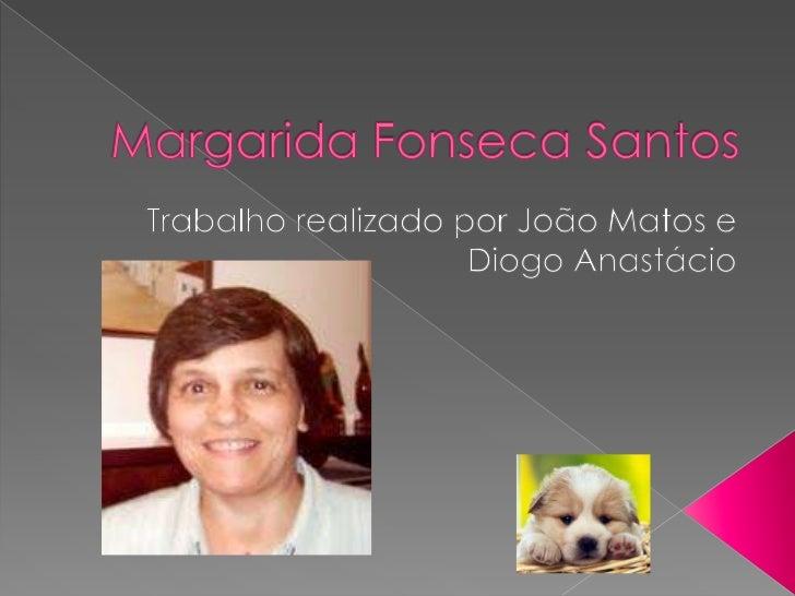 Margarida Fonseca Santos<br />Trabalho realizado por João Matos e Diogo Anastácio<br />