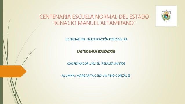 CENTENARIA ESCUELA NORMAL DEL ESTADO ¨IGNACIO MANUEL ALTAMIRANO¨ LICENCIATURA EN EDUCACIÓN PREESCOLAR COORDINADOR: JAVIER ...