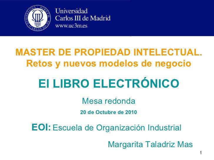 MASTER DE PROPIEDAD INTELECTUAL. Retos y nuevos modelos de negocio El LIBRO ELECTRÓNICO Mesa redonda 20 de Octubre de 2010...