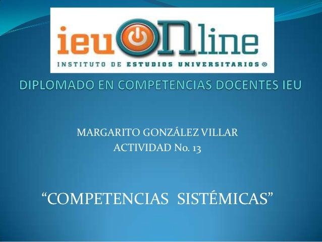 """MARGARITO GONZÁLEZ VILLAR        ACTIVIDAD No. 13""""COMPETENCIAS SISTÉMICAS"""""""