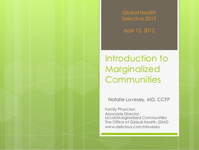 Introduction to Marginalized Communities Natalie Lovesey, MD, CCFP Family Physician Associate Director, Local/Marginalized...