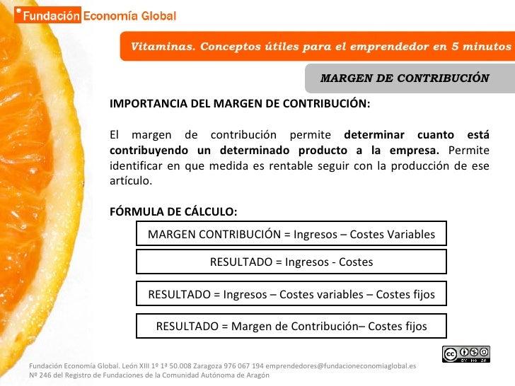 Vitaminas. Conceptos útiles para el emprendedor en 5 minutos MARGEN DE CONTRIBUCIÓN IMPORTANCIA DEL MARGEN DE CONTRIBUCIÓN...