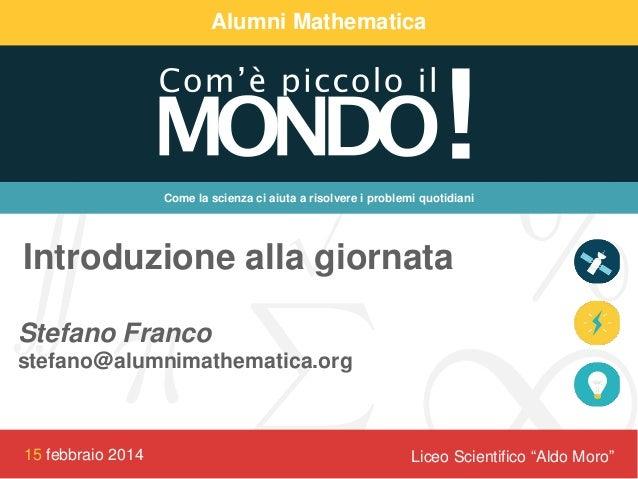 Alumni Mathematica  Come la scienza ci aiuta a risolvere i problemi quotidiani  Introduzione alla giornata Stefano Franco ...