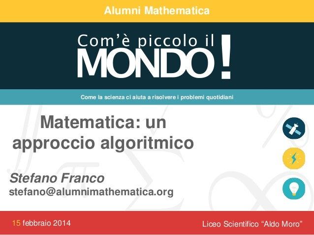 Alumni Mathematica  Come la scienza ci aiuta a risolvere i problemi quotidiani  Matematica: un approccio algoritmico Stefa...