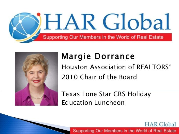 Margie Dorrance Houston Association of REALTORS ® 2010 Chair of the Board Texas Lone Star CRS Holiday Education Luncheon