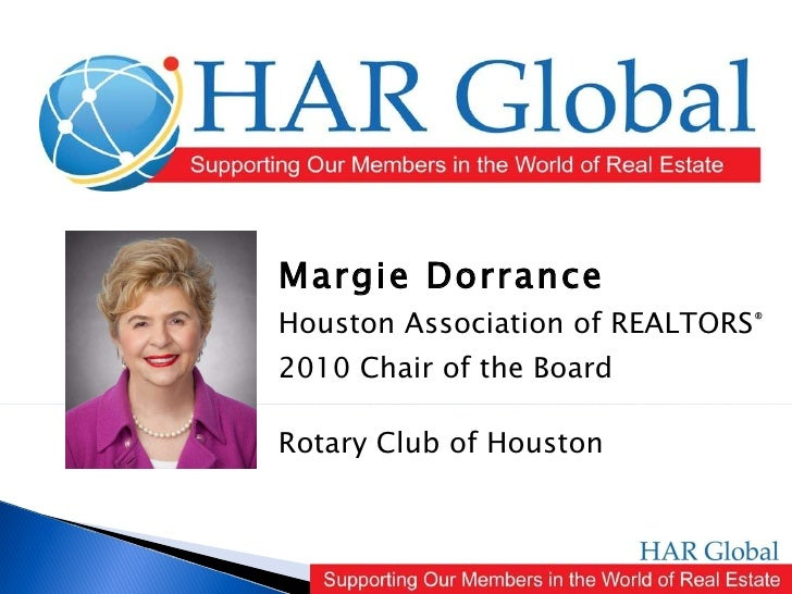 Margie Dorrance Houston Association of REALTORS ® 2010 Chair of the Board Rotary Club of Houston