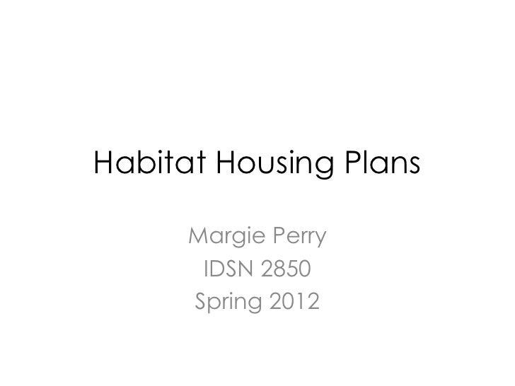 Habitat Housing Plans      Margie Perry       IDSN 2850      Spring 2012