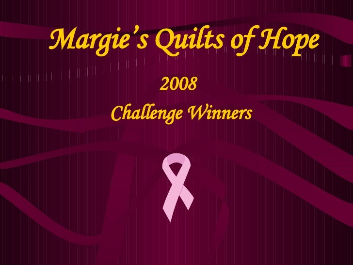 Margie's Quilts of Hope 2008  Challenge Winners