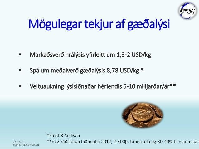 Mögulegar tekjur af gæðalýsi  Markaðsverð hrálýsis yfirleitt um 1,3-2 USD/kg  Spá um meðalverð gæðalýsis 8,78 USD/kg * ...