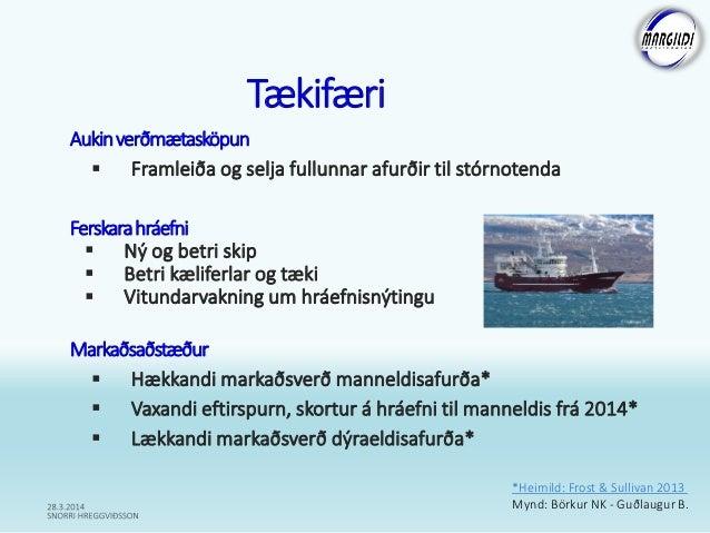 Tækifæri Aukinverðmætasköpun  Framleiða og selja fullunnar afurðir til stórnotenda Ferskarahráefni  Ný og betri skip  B...