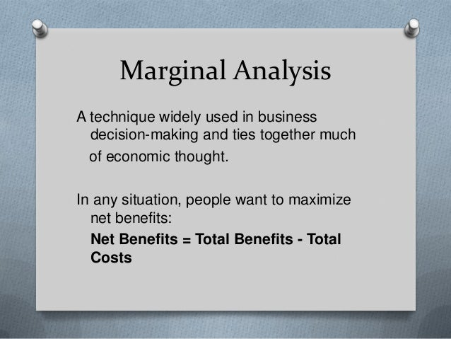 marginal analysis Marginal analysis supports decision-making based on marginal or incremental  changes to resources instead of one based on totals or averages.