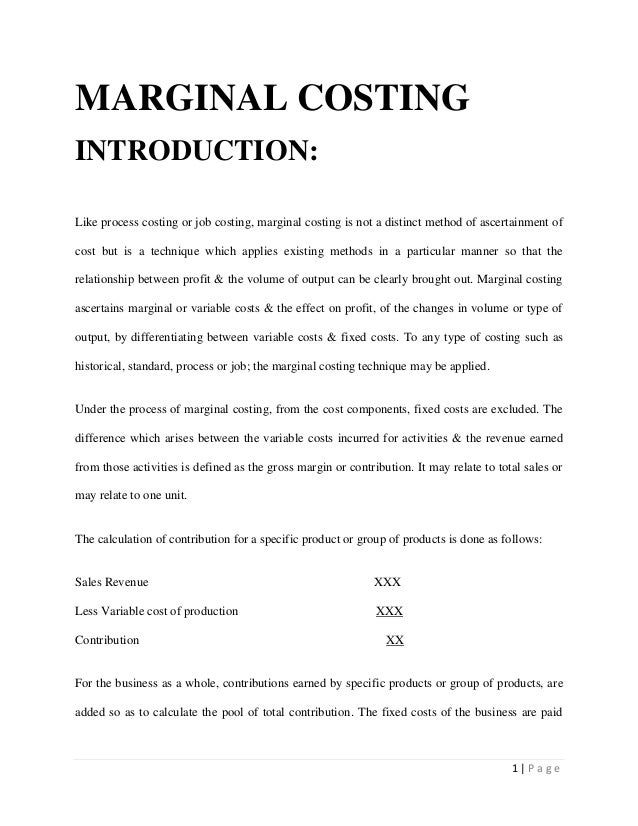1 | P a g eMARGINAL COSTINGINTRODUCTION:Like process costing or job costing, marginal costing is not a distinct method of ...