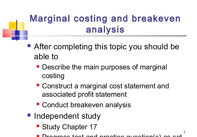 Marginal costing and breakeven analysis   After completing this topic you should be able to         Describe the main...