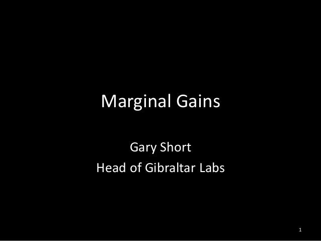 Marginal Gains     Gary ShortHead of Gibraltar Labs                         1