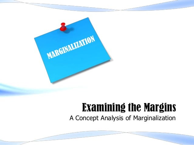 Examining the MarginsA Concept Analysis of Marginalization
