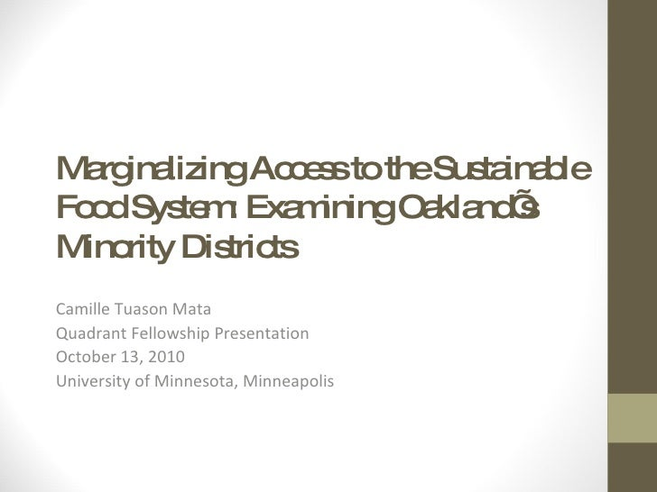 Marginalizing Access to the Sustainable Food System: Examining Oakland's Minority Districts Camille Tuason Mata Quadrant F...