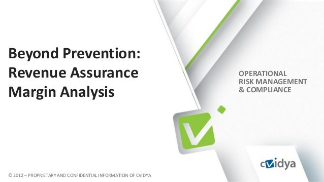 OPERATIONAL RISK MANAGEMENT & COMPLIANCE © 2012 – PROPRIETARY AND CONFIDENTIAL INFORMATION OF CVIDYA Beyond Prevention: Re...