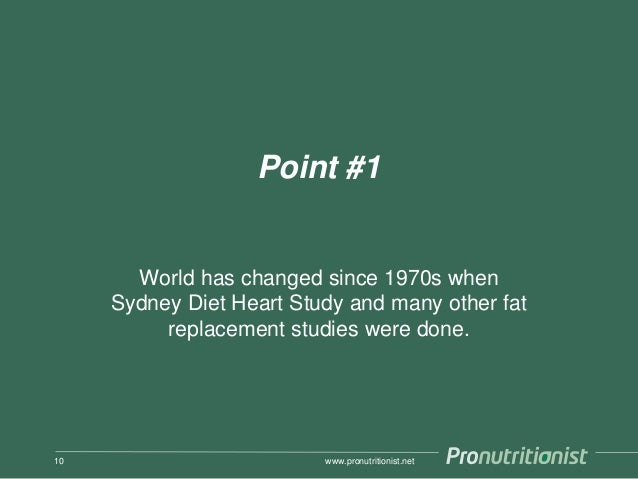 Point #1 World has changed since 1970s when Sydney Diet Heart Study and many other fat replacement studies were done. www....