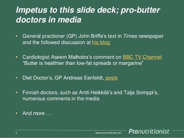 Impetus to this slide deck; pro-butter doctors in media • General practioner (GP) John Briffa's text in Times newspaper an...