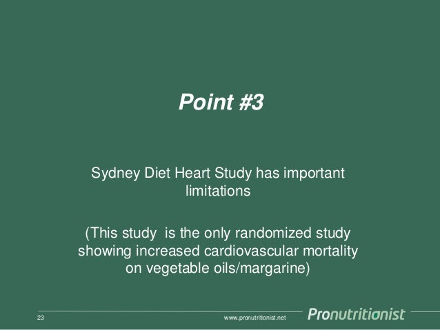 Point #3 Sydney Diet Heart Study has important limitations (This study is the only randomized study showing increased card...