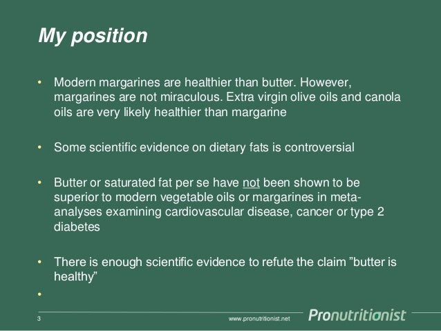 My position • Modern margarines are healthier than butter. However, margarines are not miraculous. Extra virgin olive oils...