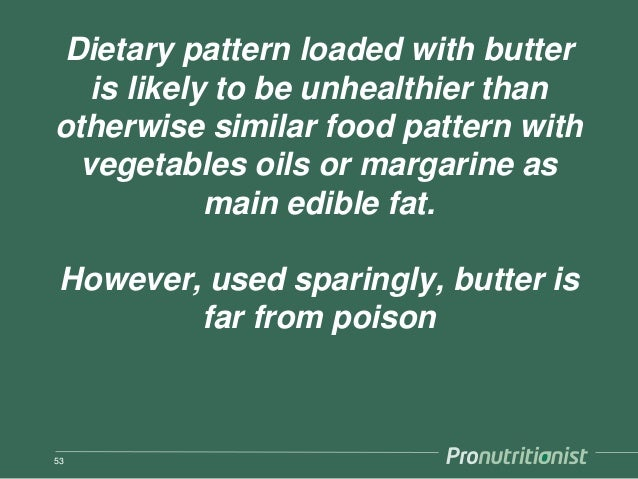 Dietary pattern loaded with butter is likely to be unhealthier than otherwise similar food pattern with vegetables oils or...