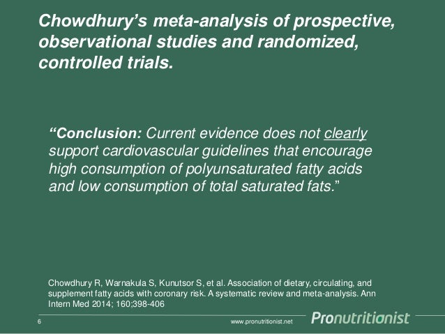 Chowdhury's meta-analysis of prospective, observational studies and randomized, controlled trials. www.pronutritionist.net...