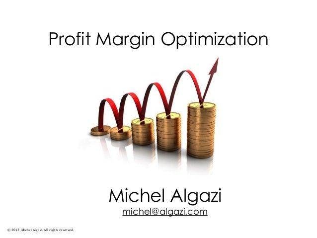 Profit Margin Optimization© 2012, Michel Algazi. All rights reserved.Michel Algazimichel@algazi.com