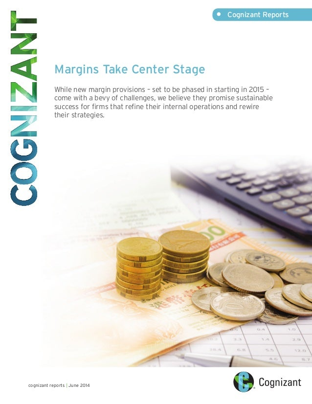 • Cognizant Reports cognizant reports | June 2014 Margins Take Center Stage While new margin provisions – set to be phase...