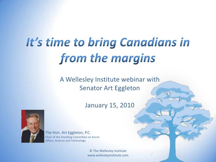 It's time to bring Canadians in from the margins<br />A Wellesley Institute webinar with <br />Senator Art Eggleton<br />J...