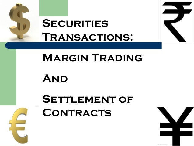 Securities Transactions: Margin Trading And Settlement of Contracts