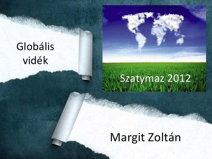 Globális vidék            Szatymaz 2012           Margit Zoltán