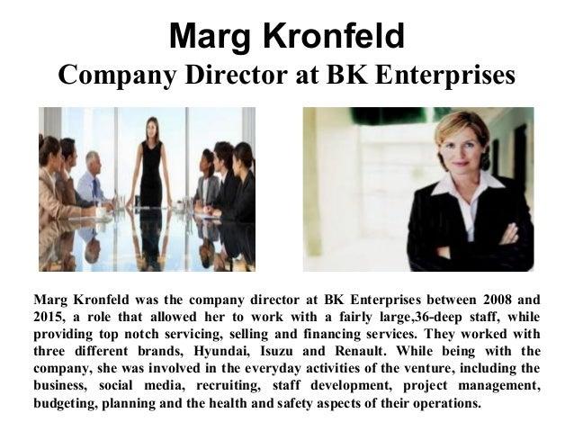 Marg Kronfeld Company Director at BK Enterprises Marg Kronfeld was the company director at BK Enterprises between 2008 and...