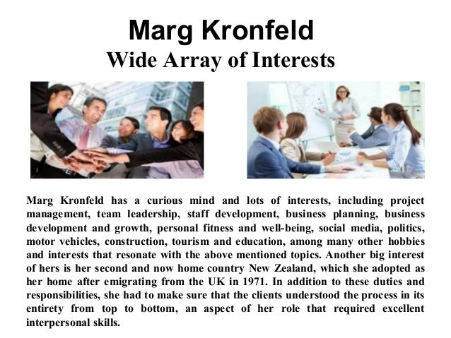 Marg Kronfeld Wide Array of Interests Marg Kronfeld has a curious mind and lots of interests, including project management...